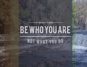 """Be Who You Are Not What You Do"" by Randy Elrod"